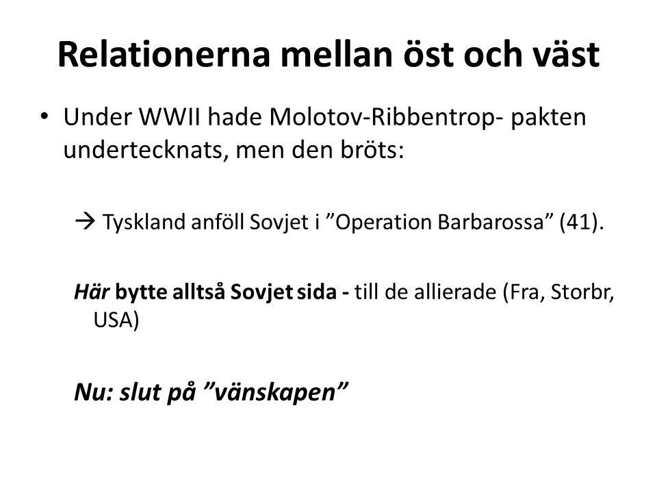 Relationerna mellan öst och väst Under WWII hade Molotov-Ribbentrop- pakten undertecknats, men den bröts:  Tyskland anföll Sovjet i Operation Barbarossa (41).