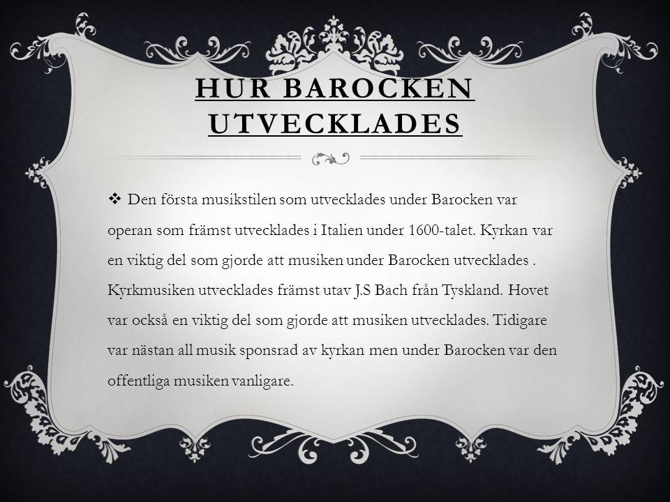 HUR BAROCKEN UTVECKLADES  Den första musikstilen som utvecklades under Barocken var operan som främst utvecklades i Italien under 1600-talet. Kyrkan