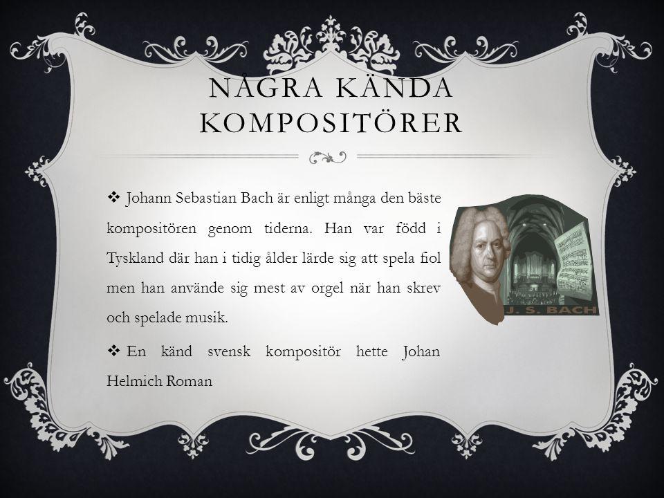NÅGRA KÄNDA KOMPOSITÖRER  Johann Sebastian Bach är enligt många den bäste kompositören genom tiderna. Han var född i Tyskland där han i tidig ålder l