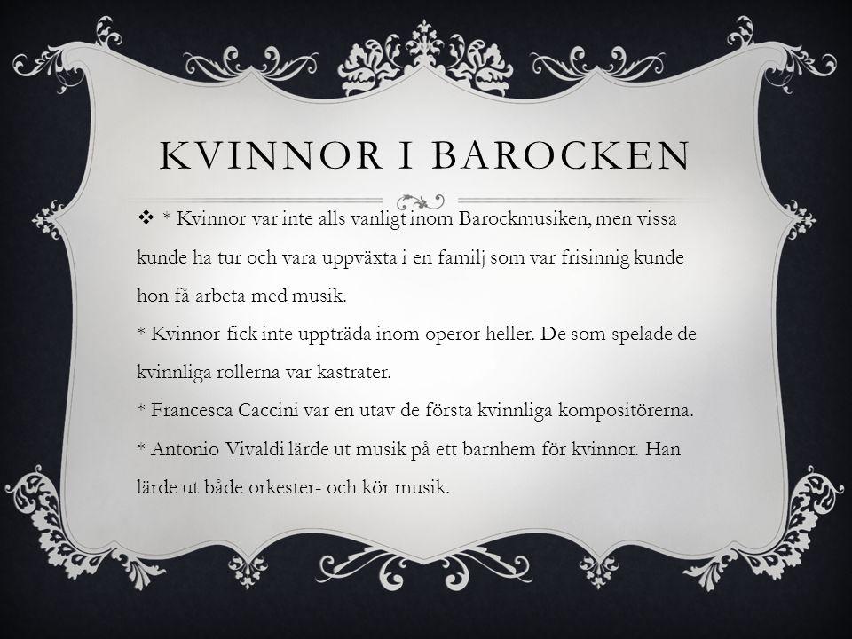 KVINNOR I BAROCKEN  * Kvinnor var inte alls vanligt inom Barockmusiken, men vissa kunde ha tur och vara uppväxta i en familj som var frisinnig kunde