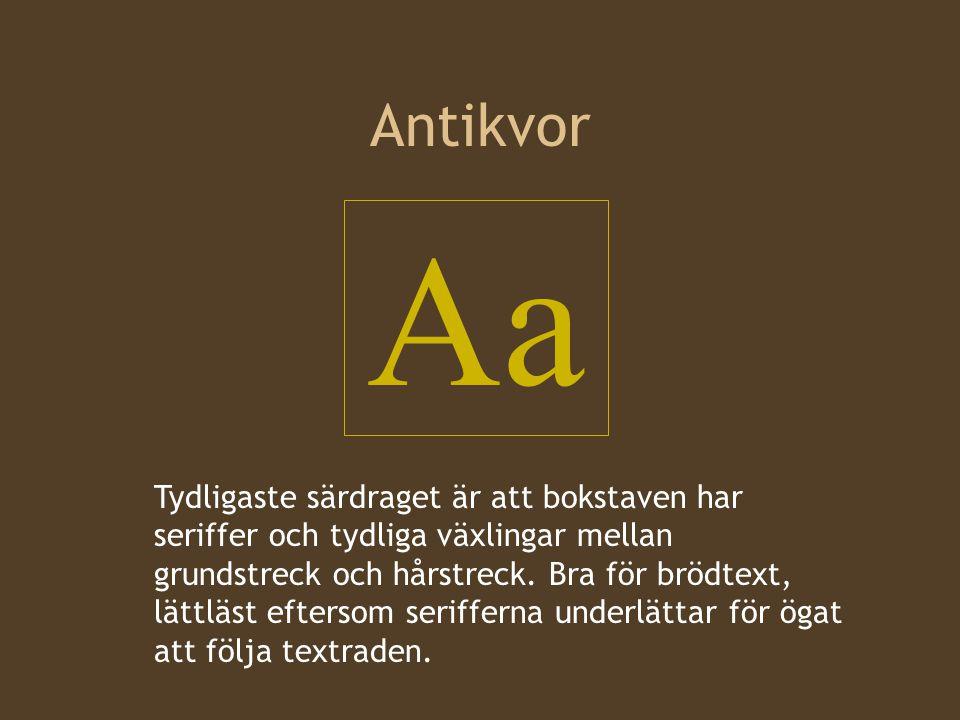Antikvor Aa Tydligaste särdraget är att bokstaven har seriffer och tydliga växlingar mellan grundstreck och hårstreck. Bra för brödtext, lättläst efte