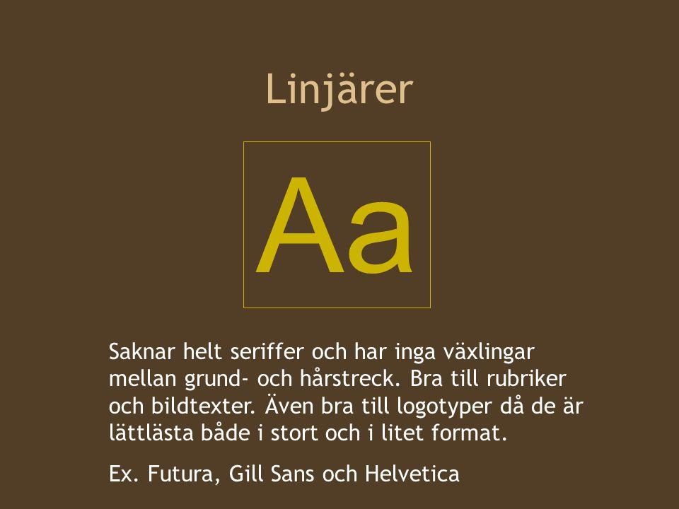 Linjärer Aa Saknar helt seriffer och har inga växlingar mellan grund- och hårstreck.