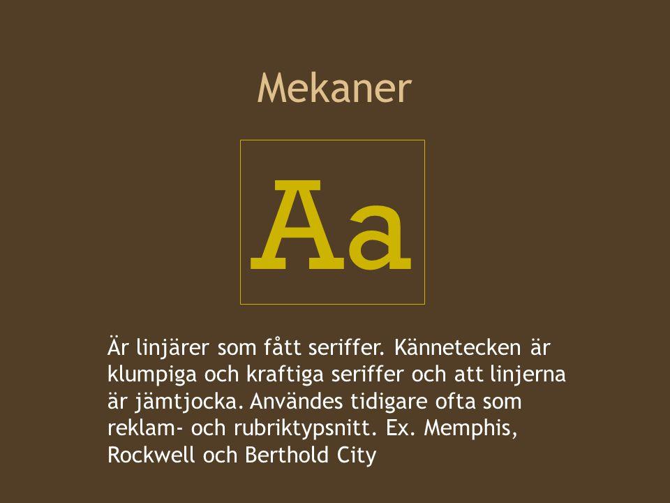 Mekaner Aa Är linjärer som fått seriffer. Kännetecken är klumpiga och kraftiga seriffer och att linjerna är jämtjocka. Användes tidigare ofta som rekl