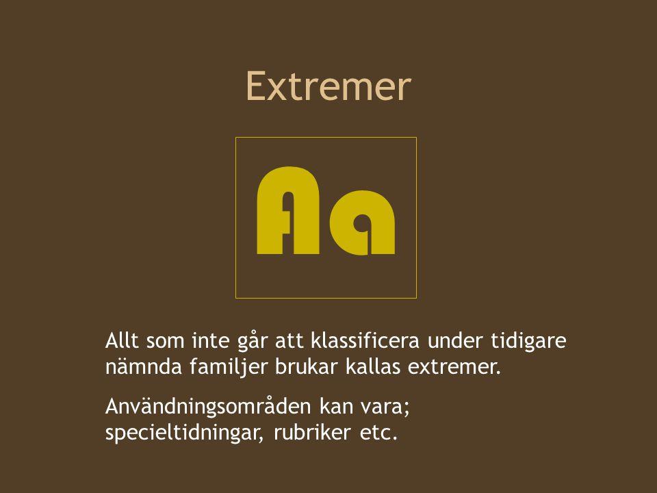 Extremer Aa Allt som inte går att klassificera under tidigare nämnda familjer brukar kallas extremer. Användningsområden kan vara; specieltidningar, r