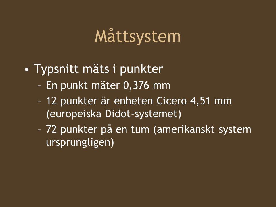 Måttsystem Typsnitt mäts i punkter –En punkt mäter 0,376 mm –12 punkter är enheten Cicero 4,51 mm (europeiska Didot-systemet) –72 punkter på en tum (amerikanskt system ursprungligen)