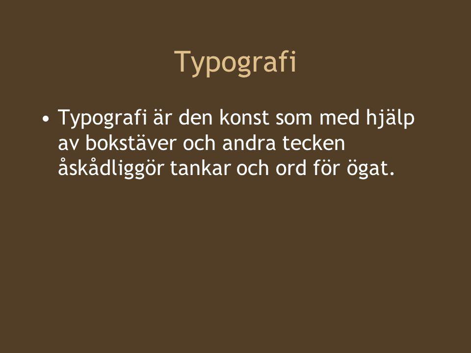 Typografi Typografi är den konst som med hjälp av bokstäver och andra tecken åskådliggör tankar och ord för ögat.