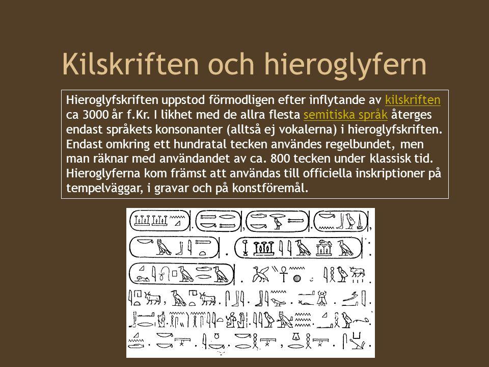 Kilskriften och hieroglyfern Hieroglyfskriften uppstod förmodligen efter inflytande av kilskriften ca 3000 år f.Kr.