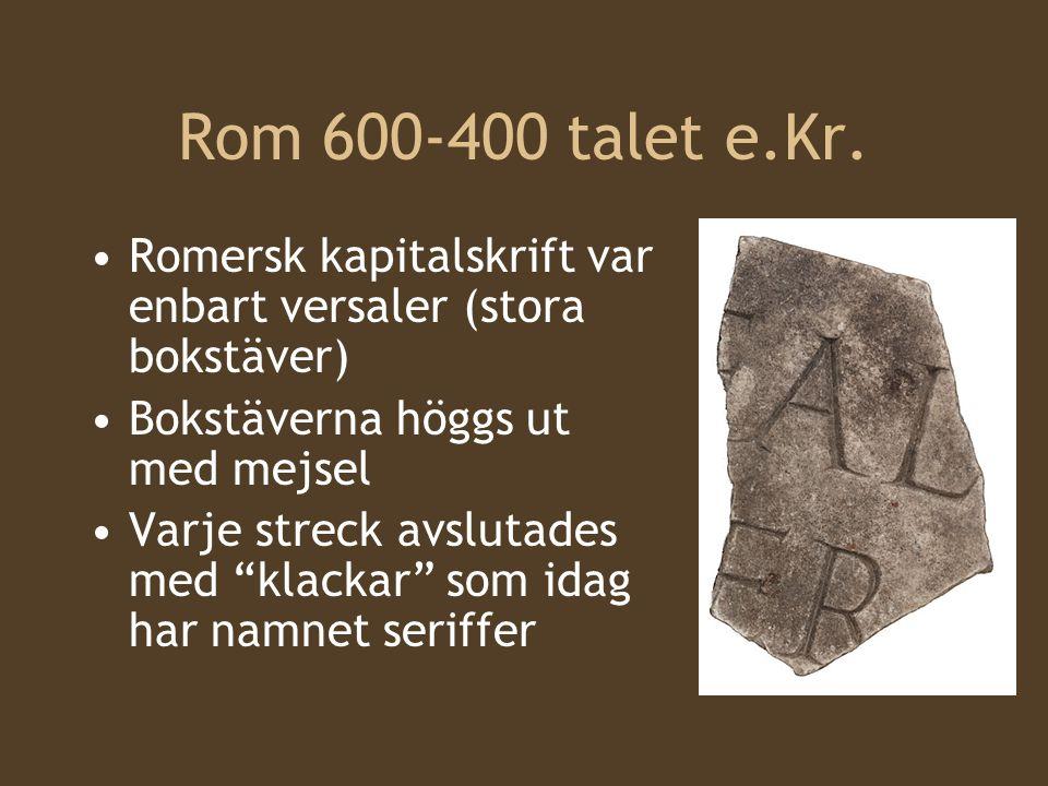 """Rom 600-400 talet e.Kr. Romersk kapitalskrift var enbart versaler (stora bokstäver) Bokstäverna höggs ut med mejsel Varje streck avslutades med """"klack"""