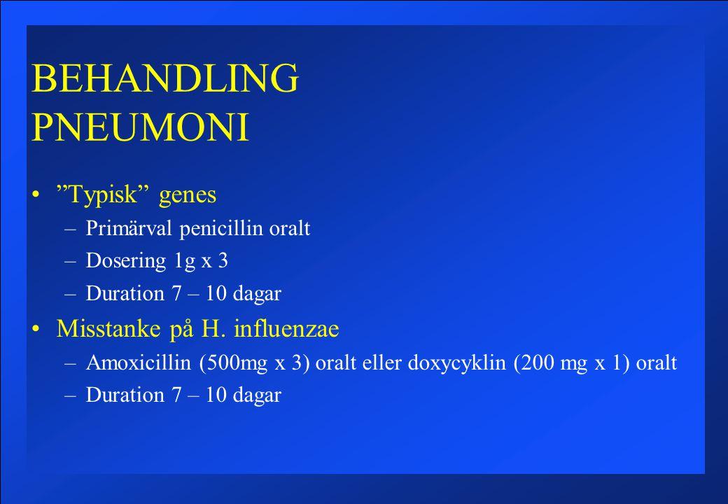 BEHANDLING PNEUMONI Typisk genes –Primärval penicillin oralt –Dosering 1g x 3 –Duration 7 – 10 dagar Misstanke på H.