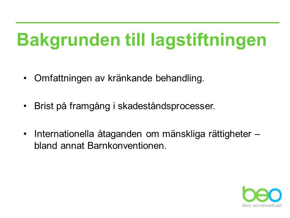 Bakgrunden till lagstiftningen Omfattningen av kränkande behandling. Brist på framgång i skadeståndsprocesser. Internationella åtaganden om mänskliga