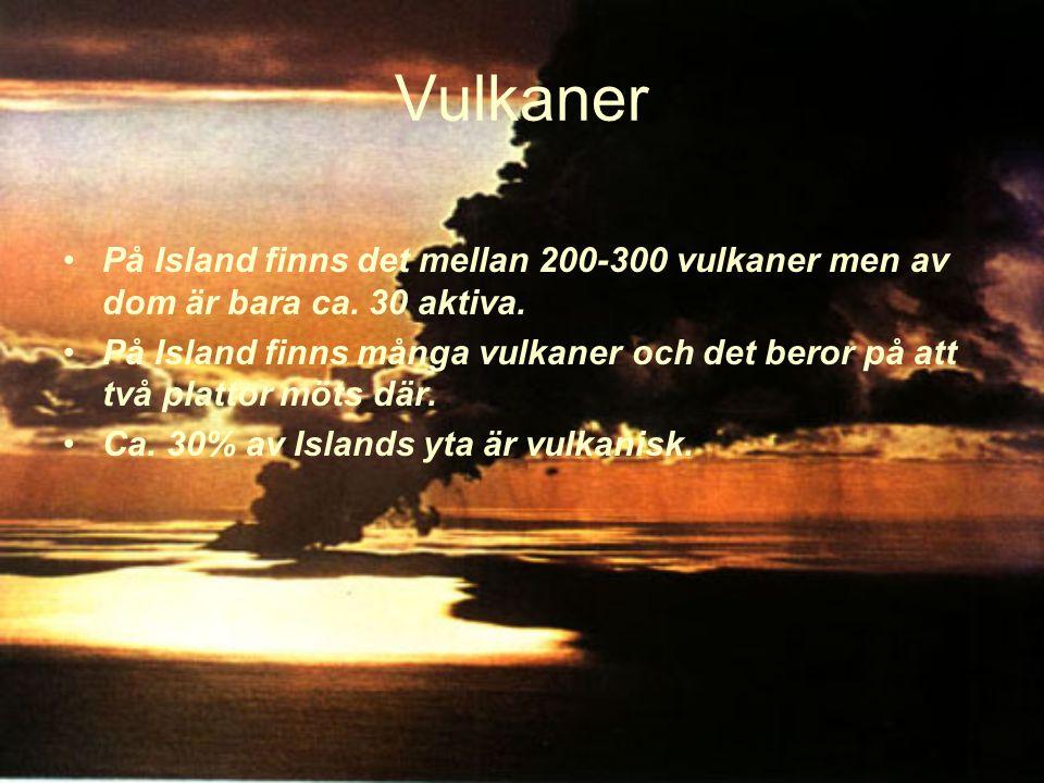 Vulkaner På Island finns det mellan 200-300 vulkaner men av dom är bara ca.