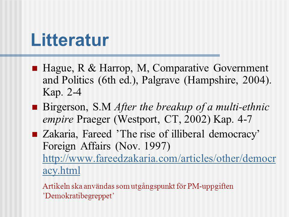 Litteratur Hague, R & Harrop, M, Comparative Government and Politics (6th ed.), Palgrave (Hampshire, 2004). Kap. 2-4 Birgerson, S.M After the breakup