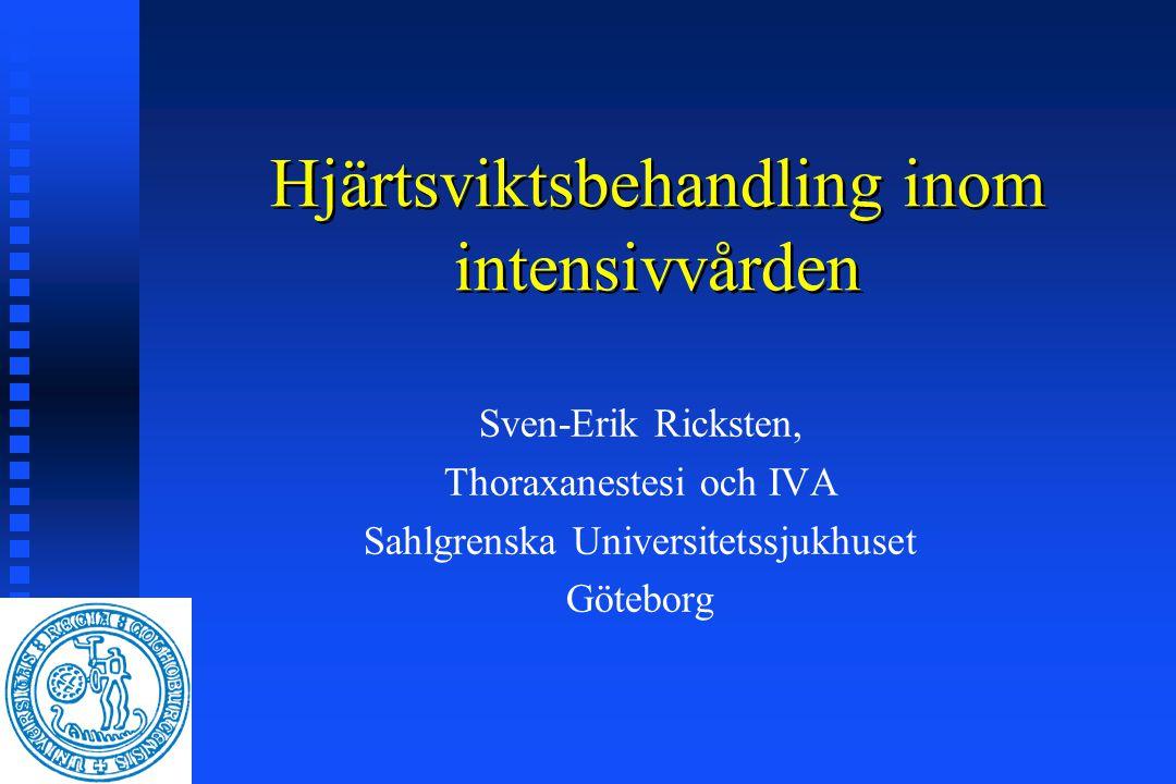 Hjärtsviktsbehandling inom intensivvården Sven-Erik Ricksten, Thoraxanestesi och IVA Sahlgrenska Universitetssjukhuset Göteborg