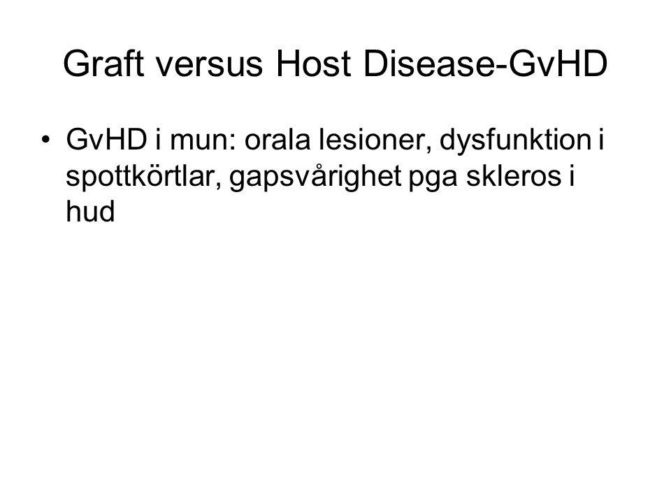 Graft versus Host Disease-GvHD GvHD i mun: orala lesioner, dysfunktion i spottkörtlar, gapsvårighet pga skleros i hud