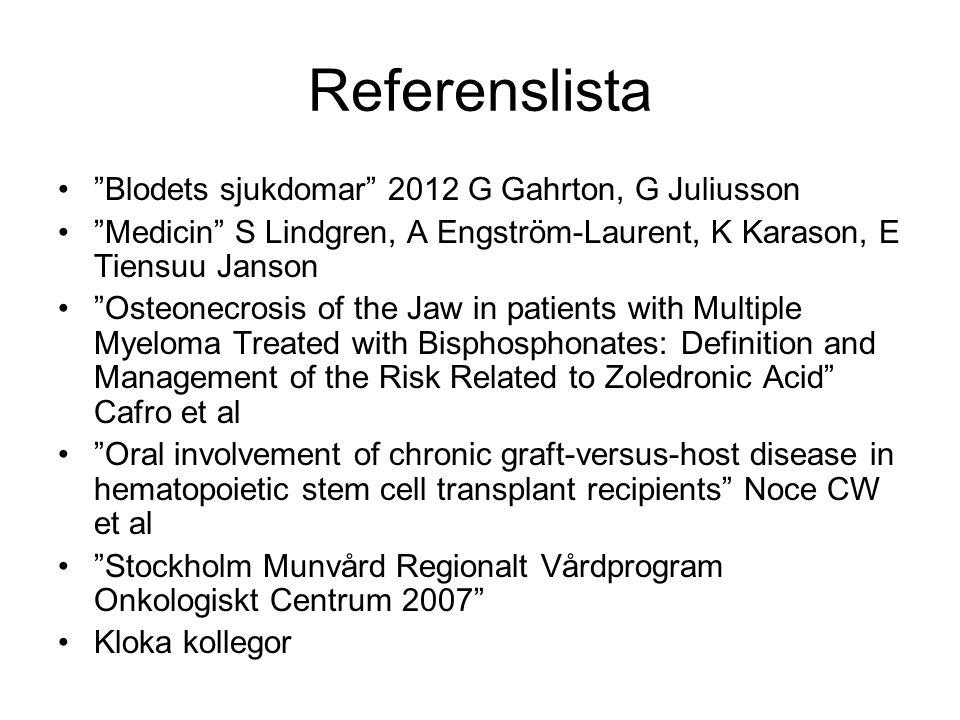 "Referenslista ""Blodets sjukdomar"" 2012 G Gahrton, G Juliusson ""Medicin"" S Lindgren, A Engström-Laurent, K Karason, E Tiensuu Janson ""Osteonecrosis of"