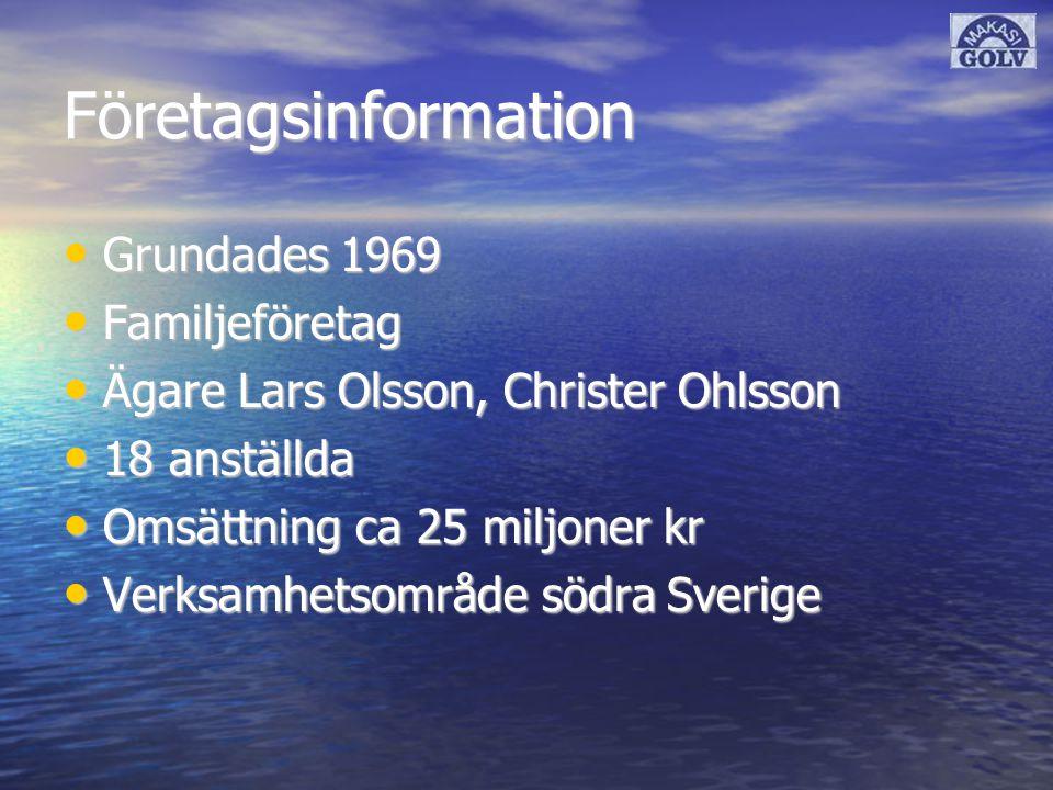 Företagsinformation Grundades 1969 Grundades 1969 Familjeföretag Familjeföretag Ägare Lars Olsson, Christer Ohlsson Ägare Lars Olsson, Christer Ohlsson 18 anställda 18 anställda Omsättning ca 25 miljoner kr Omsättning ca 25 miljoner kr Verksamhetsområde södra Sverige Verksamhetsområde södra Sverige
