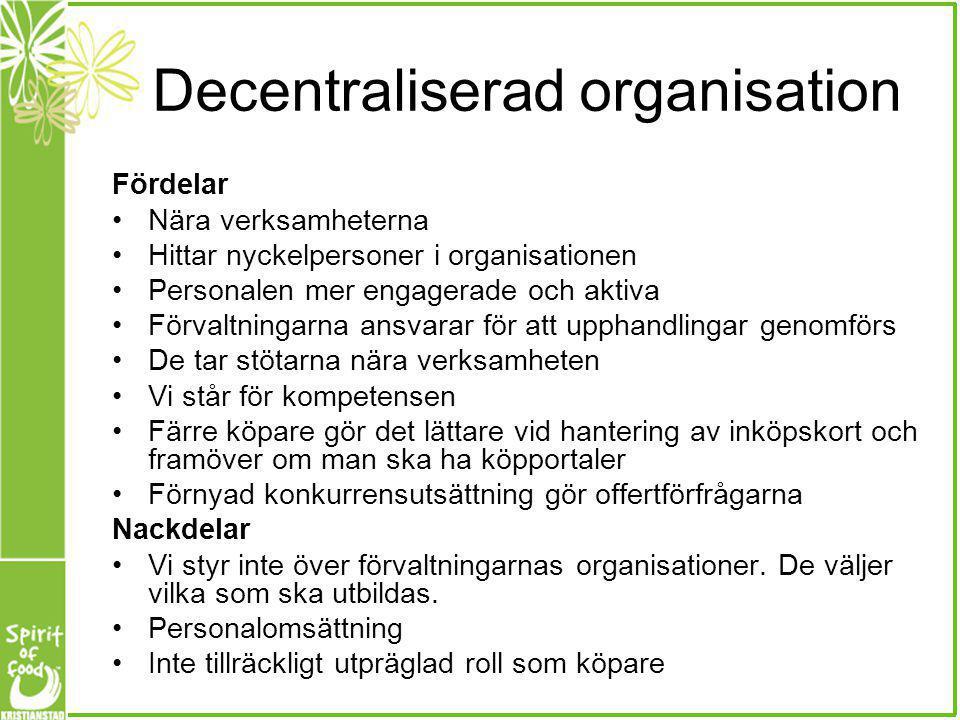 Decentraliserad organisation Fördelar Nära verksamheterna Hittar nyckelpersoner i organisationen Personalen mer engagerade och aktiva Förvaltningarna