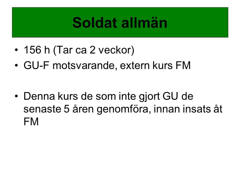 156 h (Tar ca 2 veckor) GU-F motsvarande, extern kurs FM Denna kurs de som inte gjort GU de senaste 5 åren genomföra, innan insats åt FM Soldat allmän