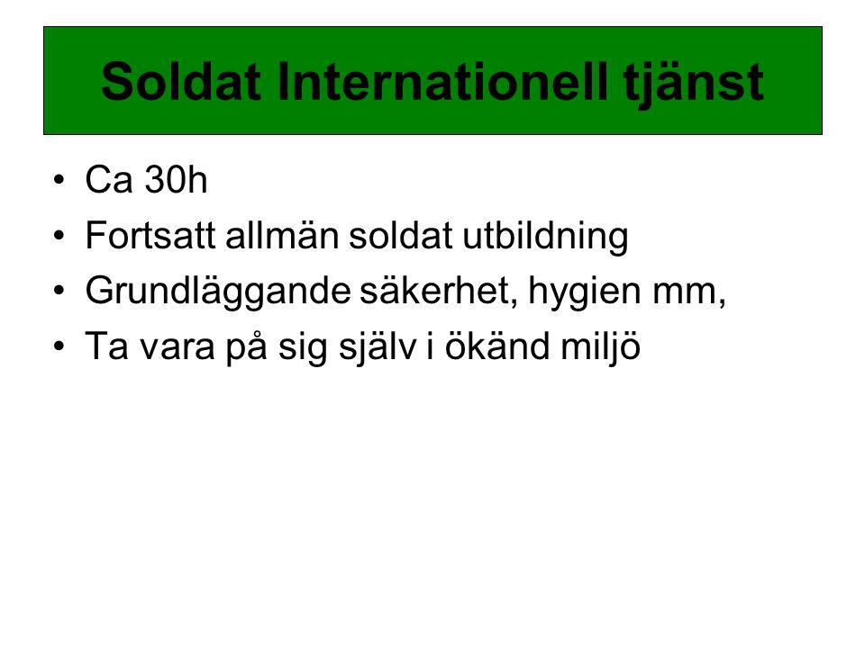 Ca 30h Fortsatt allmän soldat utbildning Grundläggande säkerhet, hygien mm, Ta vara på sig själv i ökänd miljö Soldat Internationell tjänst