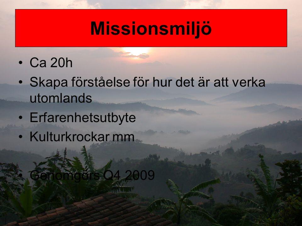 Ca 20h Skapa förståelse för hur det är att verka utomlands Erfarenhetsutbyte Kulturkrockar mm Genomgörs Q4 2009 Missionsmiljö