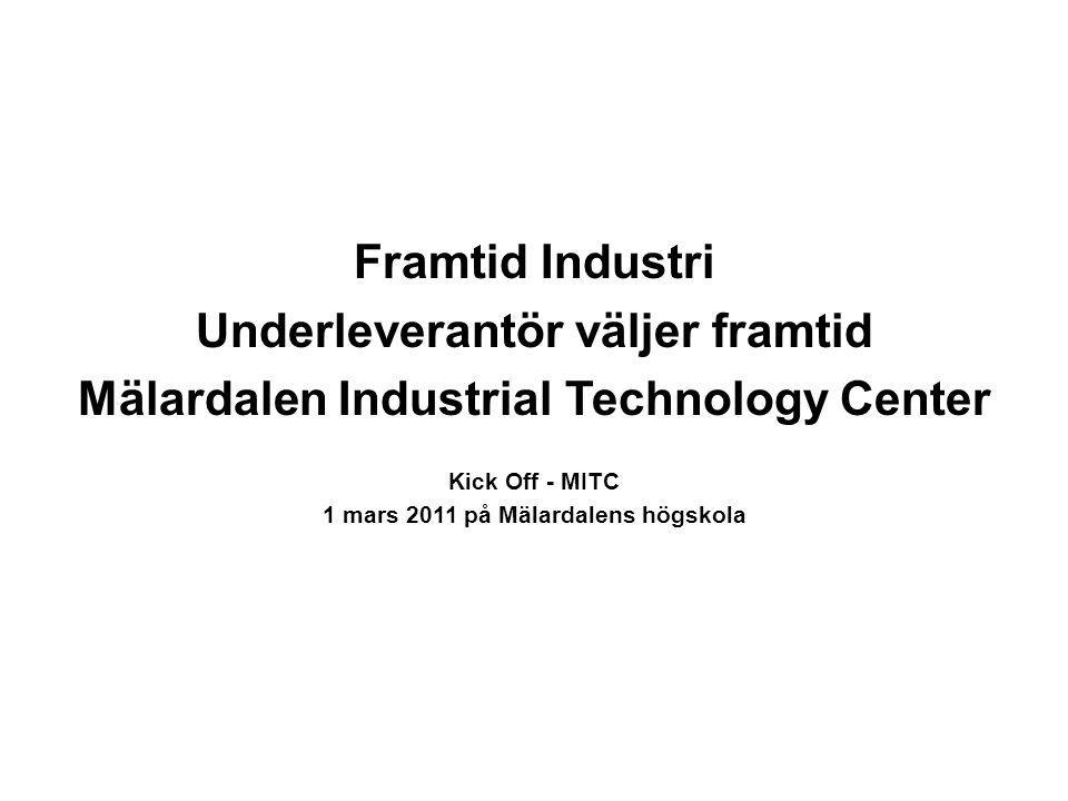 Framtid Industri Underleverantör väljer framtid Mälardalen Industrial Technology Center Kick Off - MITC 1 mars 2011 på Mälardalens högskola