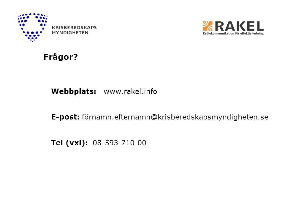 Webbplats: www.rakel.info E-post: förnamn.efternamn@krisberedskapsmyndigheten.se Tel (vxl): 08-593 710 00 Frågor?