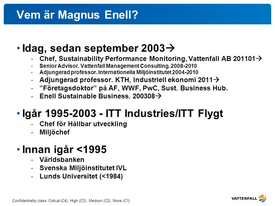 Confidentiality class: Critical (C4), High (C3), Medium (C2), None (C1) Vem är Magnus Enell? Idag, sedan september 2003  -Chef, Sustainability Perfor