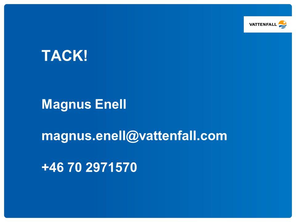 TACK! Magnus Enell magnus.enell@vattenfall.com +46 70 2971570