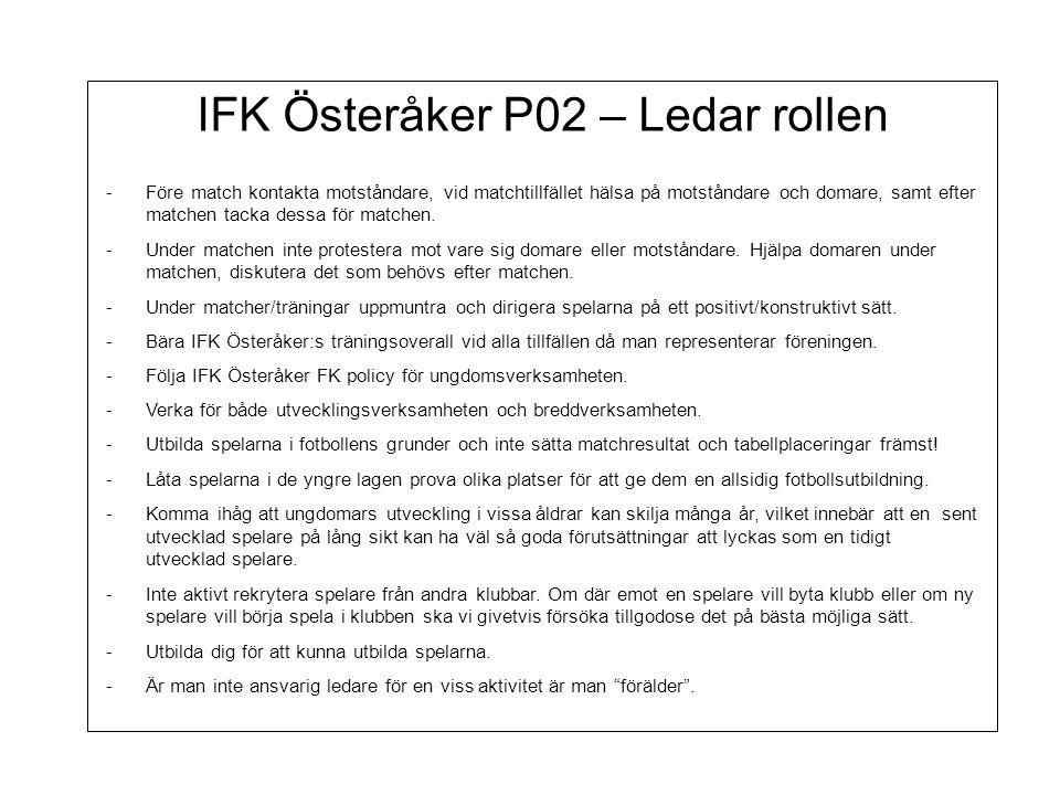 IFK Österåker P02 – Ledar rollen -Före match kontakta motståndare, vid matchtillfället hälsa på motståndare och domare, samt efter matchen tacka dessa för matchen.