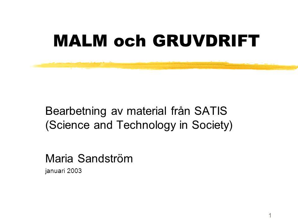 1 MALM och GRUVDRIFT Bearbetning av material från SATIS (Science and Technology in Society) Maria Sandström januari 2003