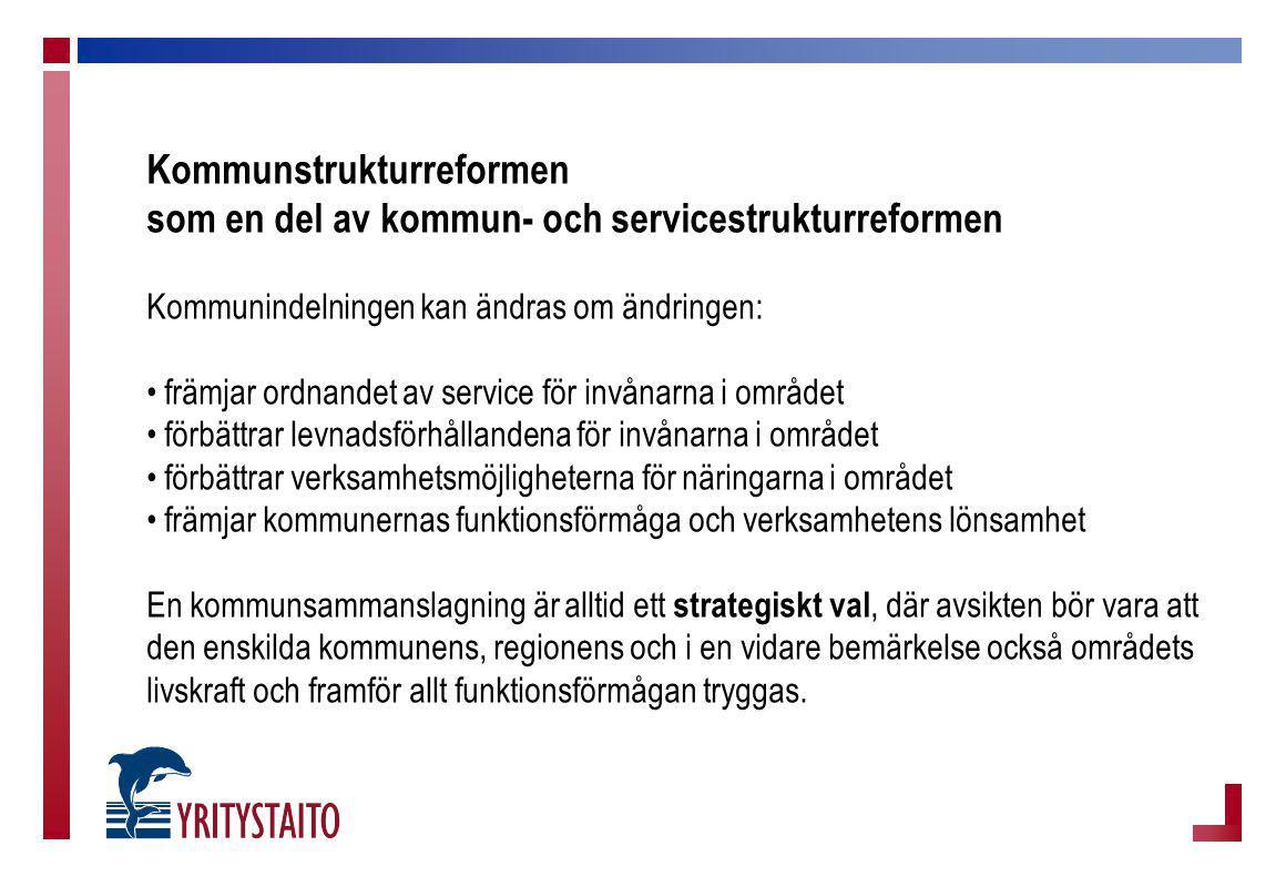 Kommunstrukturreformen som en del av kommun- och servicestrukturreformen Kommunindelningen kan ändras om ändringen: främjar ordnandet av service för i