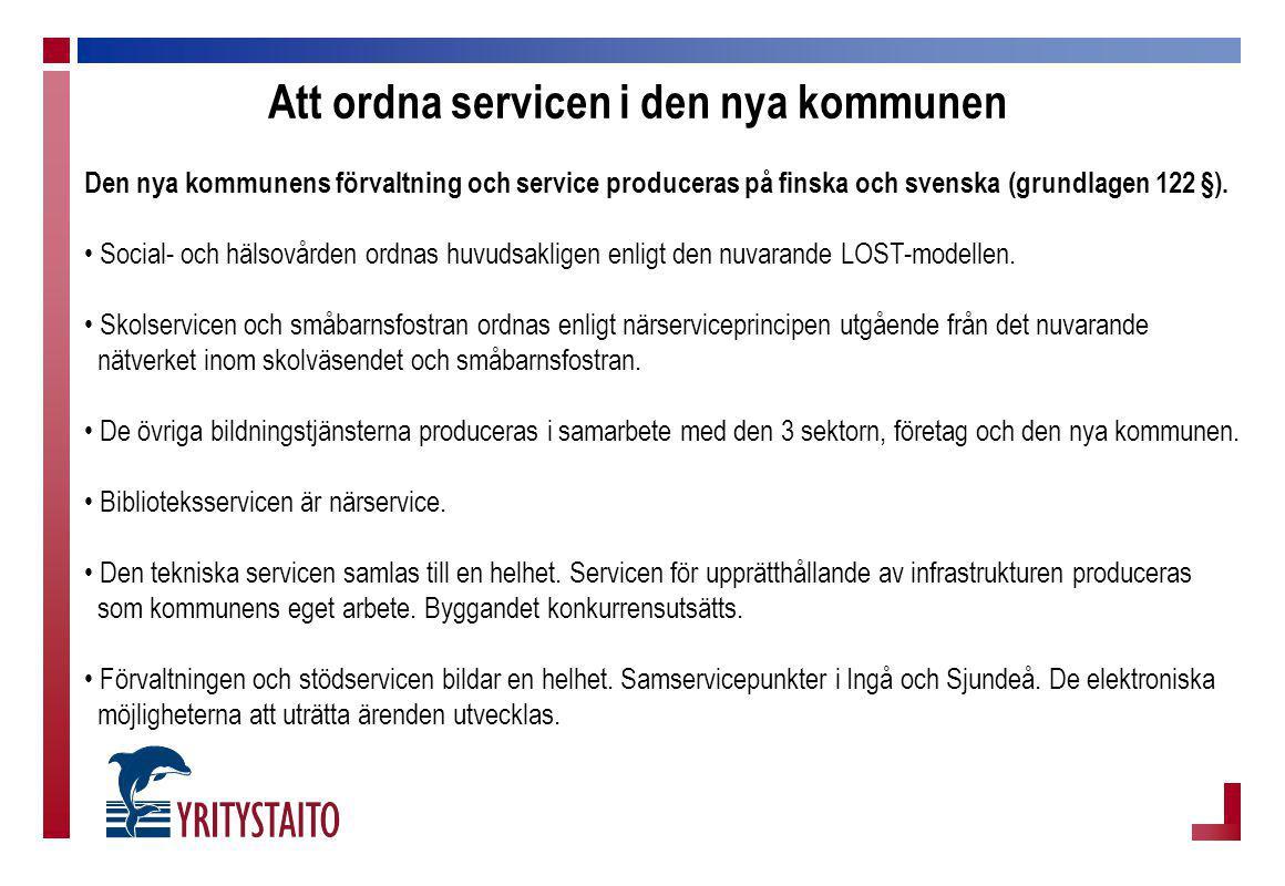 Att ordna servicen i den nya kommunen Den nya kommunens förvaltning och service produceras på finska och svenska (grundlagen 122 §). Social- och hälso