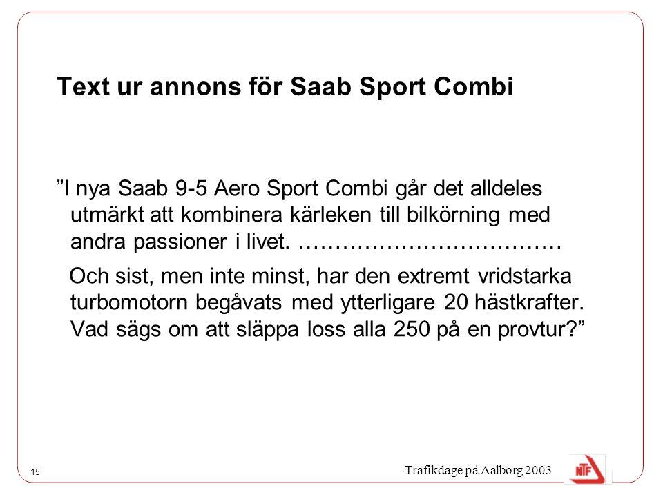 15 Text ur annons för Saab Sport Combi I nya Saab 9-5 Aero Sport Combi går det alldeles utmärkt att kombinera kärleken till bilkörning med andra passioner i livet.