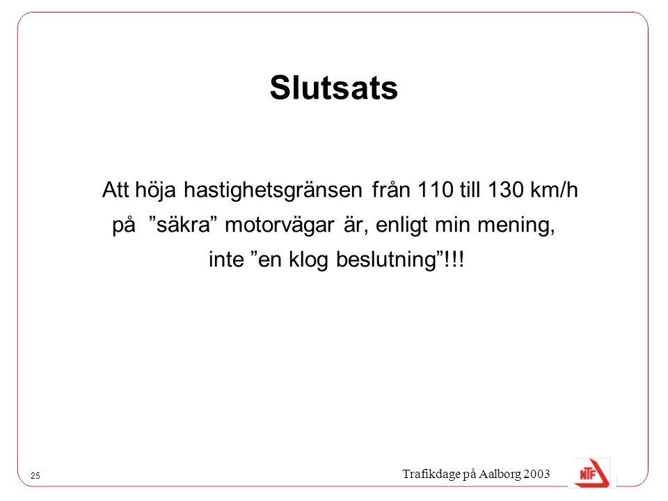 25 Slutsats Att höja hastighetsgränsen från 110 till 130 km/h på säkra motorvägar är, enligt min mening, inte en klog beslutning !!.