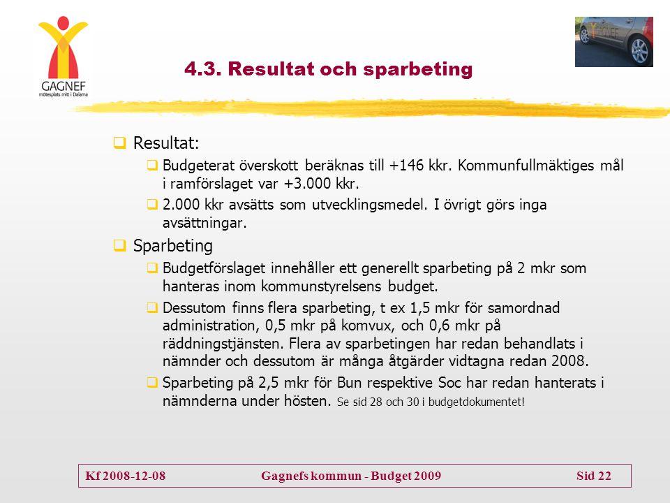Kf 2008-12-08 Gagnefs kommun - Budget 2009 Sid 22 4.3. Resultat och sparbeting  Resultat:  Budgeterat överskott beräknas till +146 kkr. Kommunfullmä