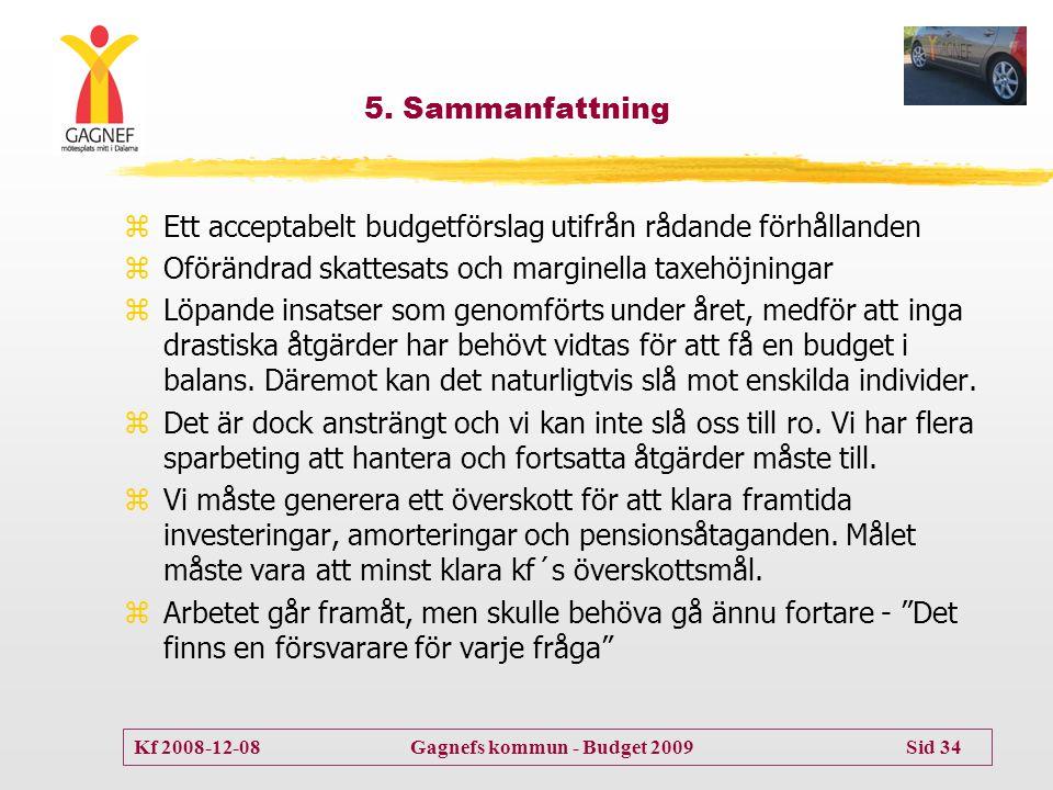 Kf 2008-12-08 Gagnefs kommun - Budget 2009 Sid 34 5. Sammanfattning zEtt acceptabelt budgetförslag utifrån rådande förhållanden zOförändrad skattesats