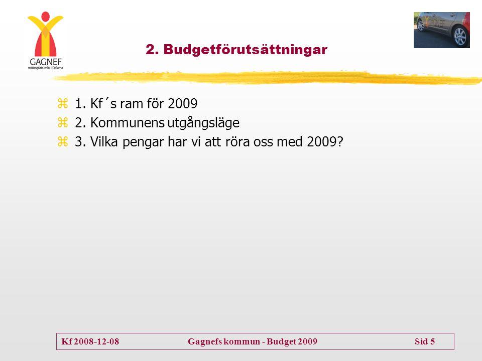 Kf 2008-12-08 Gagnefs kommun - Budget 2009 Sid 5 2. Budgetförutsättningar z1. Kf´s ram för 2009 z2. Kommunens utgångsläge z3. Vilka pengar har vi att