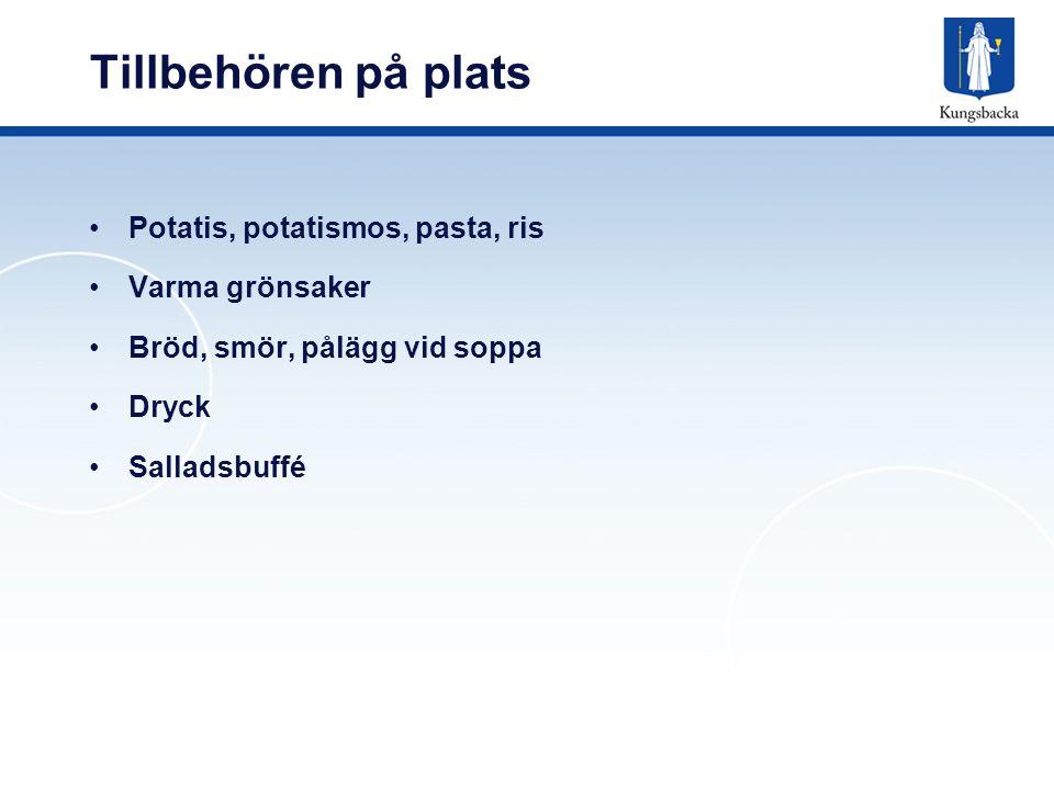 Tillbehören på plats Potatis, potatismos, pasta, ris Varma grönsaker Bröd, smör, pålägg vid soppa Dryck Salladsbuffé