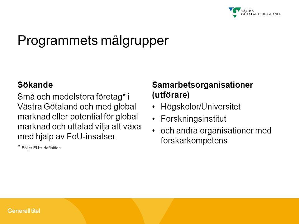 Generell titel Sökande Små och medelstora företag* i Västra Götaland och med global marknad eller potential för global marknad och uttalad vilja att växa med hjälp av FoU-insatser.