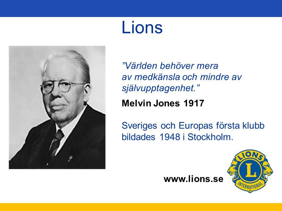 """www.lions.se Lions """"Världen behöver mera av medkänsla och mindre av självupptagenhet."""" Melvin Jones 1917 Sveriges och Europas första klubb bildades 19"""