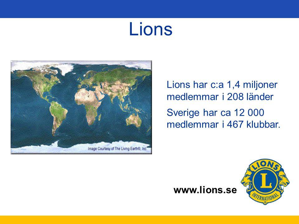 www.lions.se Lions har c:a 1,4 miljoner medlemmar i 208 länder Sverige har ca 12 000 medlemmar i 467 klubbar. Lions
