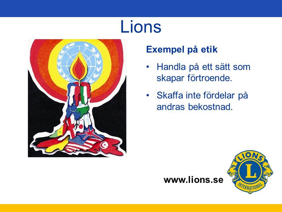 www.lions.se Lions Exempel på etik Handla på ett sätt som skapar förtroende. Skaffa inte fördelar på andras bekostnad.