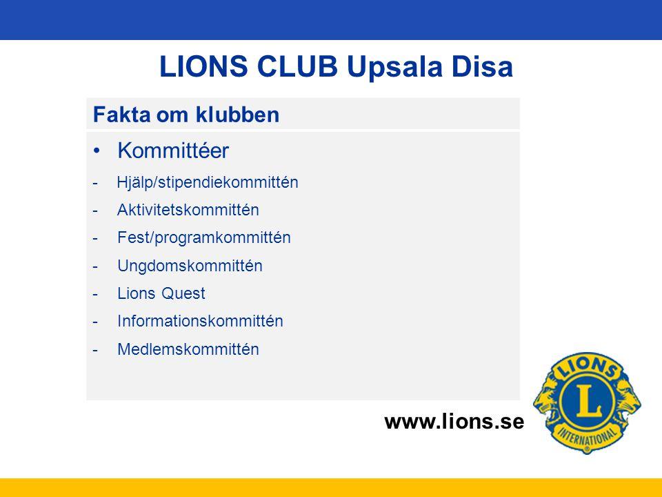www.lions.se LIONS CLUB Upsala Disa Fakta om klubben Kommittéer - Hjälp/stipendiekommittén -Aktivitetskommittén -Fest/programkommittén -Ungdomskommitt