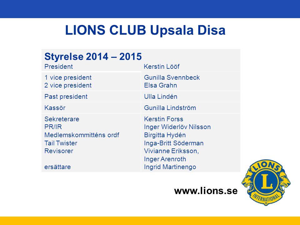 www.lions.se LIONS CLUB Upsala Disa Styrelse 2014 – 2015 President Kerstin Lööf 1 vice president 2 vice president Gunilla Svennbeck Elsa Grahn Past pr