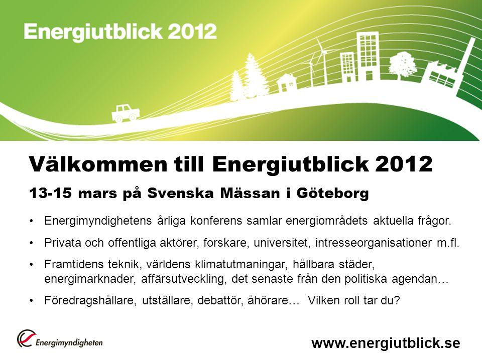 Välkommen till Energiutblick 2012 13-15 mars på Svenska Mässan i Göteborg Energimyndighetens årliga konferens samlar energiområdets aktuella frågor.