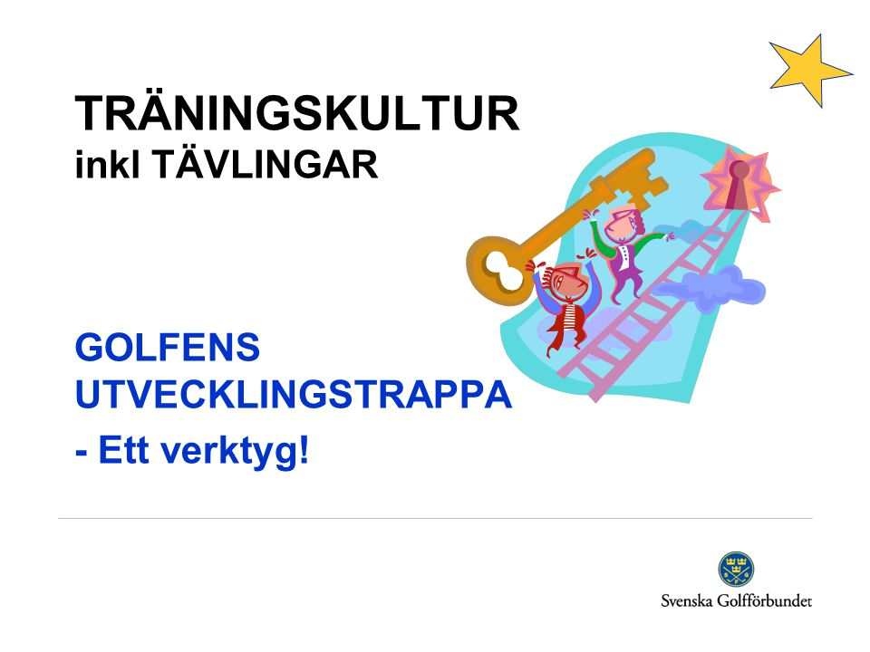 TRÄNINGSKULTUR inkl TÄVLINGAR GOLFENS UTVECKLINGSTRAPPA - Ett verktyg!