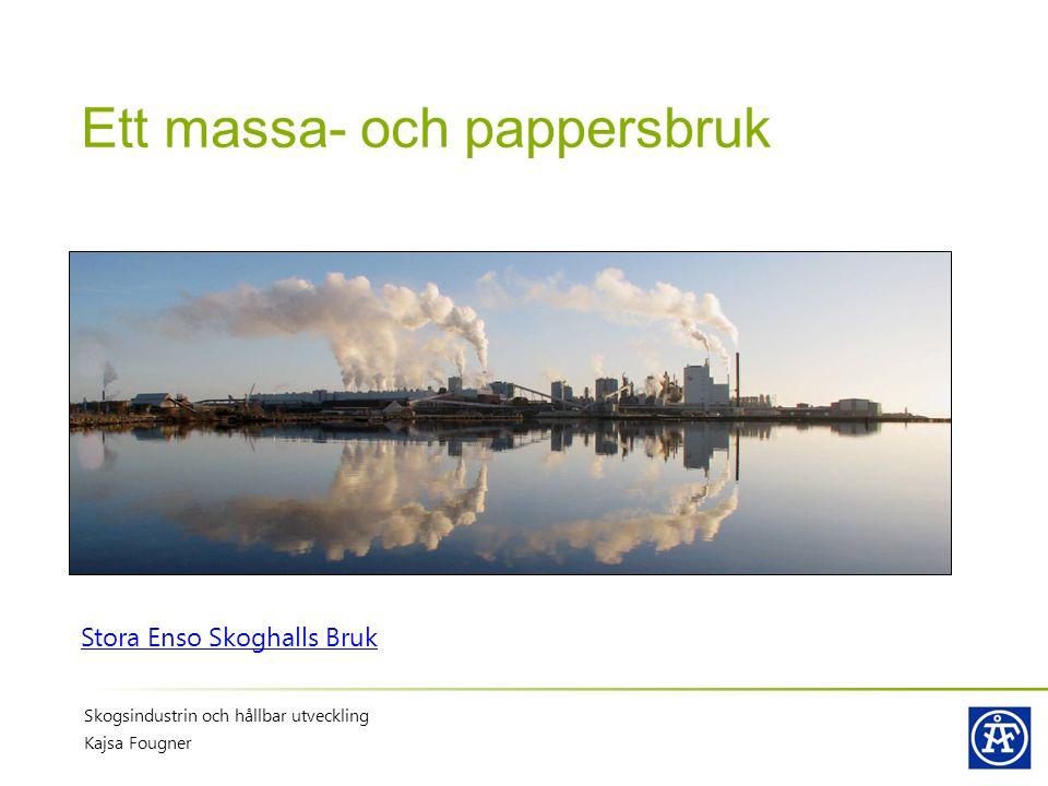 Ett massa- och pappersbruk Stora Enso Skoghalls Bruk Skogsindustrin och hållbar utveckling Kajsa Fougner