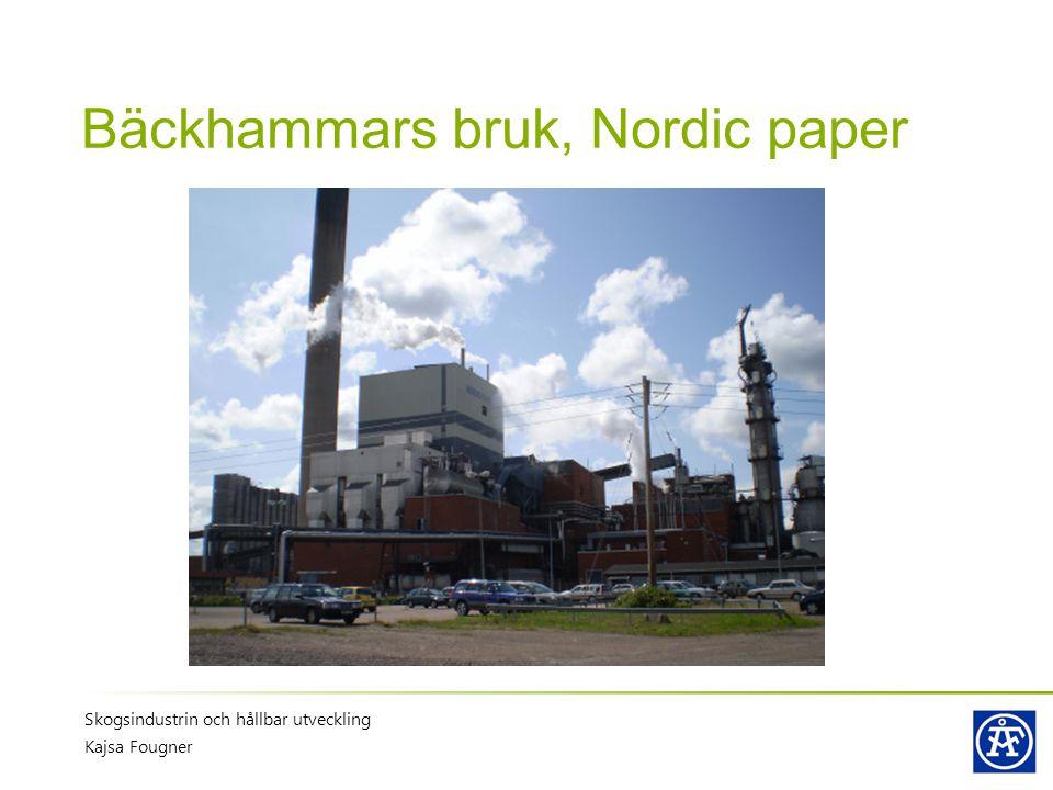 Bäckhammars bruk, Nordic paper Skogsindustrin och hållbar utveckling Kajsa Fougner