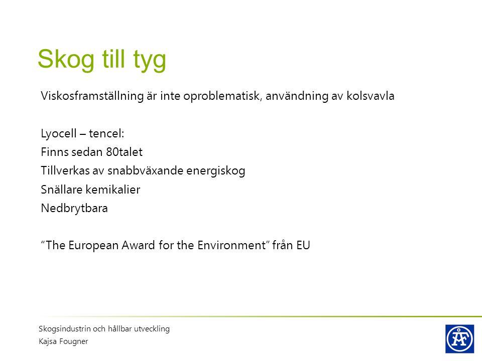 Skog till tyg Viskosframställning är inte oproblematisk, användning av kolsvavla Lyocell – tencel: Finns sedan 80talet Tillverkas av snabbväxande ener