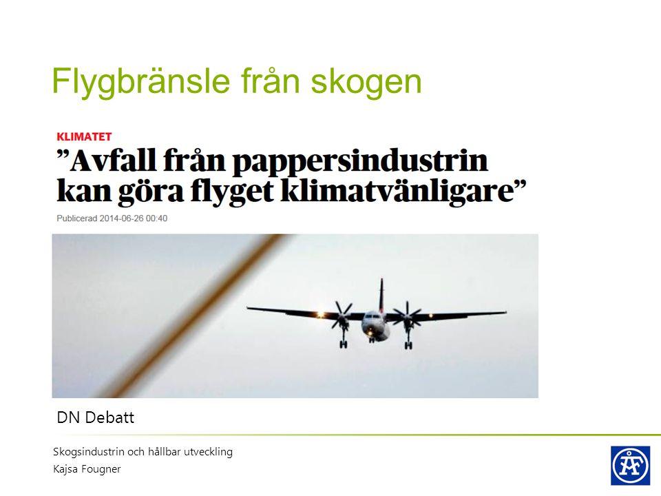 Flygbränsle från skogen Skogsindustrin och hållbar utveckling Kajsa Fougner DN Debatt
